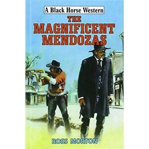 Ross, Morton, The Magnificent Mendozas (Black Horse Western), Very Good Book