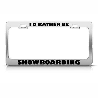 Metal License Plate Frame I'D Rather Be Snowboarding Car Accessories Chrome