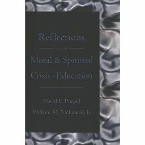 Reflections on the Moral & Spiritual Crisis in Education by David E. Purpel,...