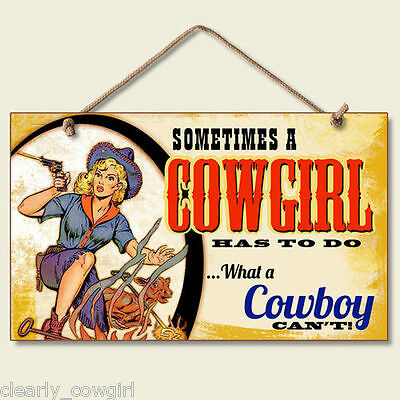 8521   Highland Graphics Sometimes A Cowgirl Has To Decorative Wood Sign  Wow