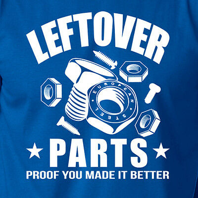 LEFTOVER PARTS PROOF YOU MADE IT BETTER funny mechanic tools garage