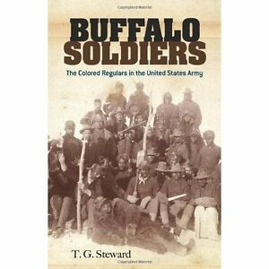 Buffalo Soldiers: The Colored Regulars in the United States Army by T. G....