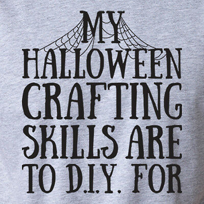 MY HALLOWEEN CRAFTING SKILLS DIY FOR funny craft Halloween costume party T-Shirt