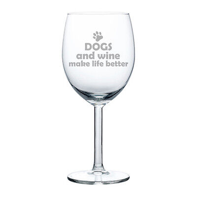 Wine Glass Goblet White or Red Wine 10oz Funny  Dogs and wine make life better
