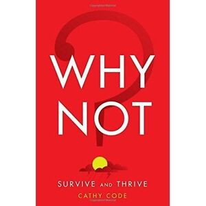 Why-Not-Survive-and-Thrive-by-Cathy-Code-Paperback-2016
