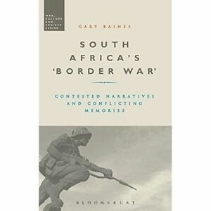 South Africa's 'Border War': Contested Narratives and Conflicting Memories by...