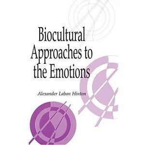 Biocultural Approaches to the Emotions (Publicat, , New