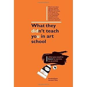 What-They-Didn-039-t-Teach-You-in-Art-School-What-you-need-to-know-to-survive-as-an