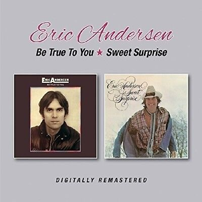 Eric Andersen   Be True To You   Sweet Surprise  New Cd  Uk   Import