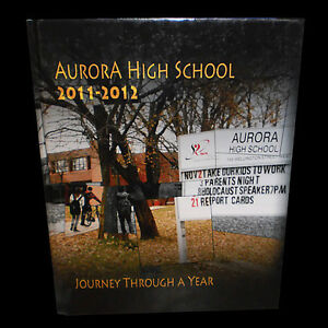 AURORA HIGH SCHOOL YEARBOOK 2011-2012 Journey Through a Year