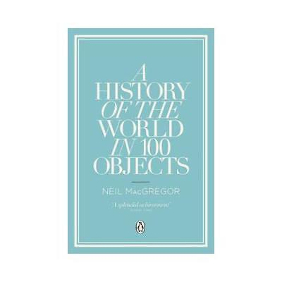 A History of the World in 100 Objects by Neil MacGregor, used for sale  Oxford