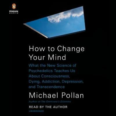 How To Change Your Mind  What The New Science Of Psychedelics Teaches Us About