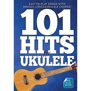101 Hits for Ukulele: Easy-to-Play Songs with Melody, Lyrics & Ukulele Chords
