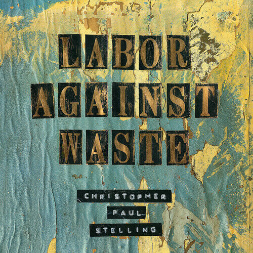 Christopher Paul Stelling - Labor Against Waste [New Vinyl] Digital Download