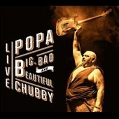Big Bad & Beautiful - Live - Popa Chubby (2016, Cd Neu)2 Disc Set