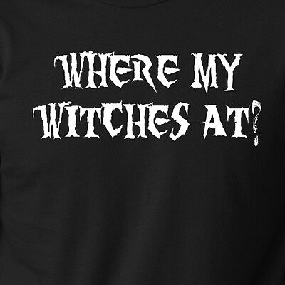Where My Witches At? funny Halloween witch ghost quote costume party - Halloween Funny Quote