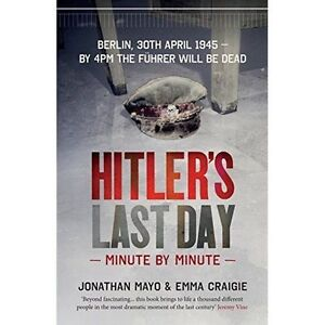 Hitler's Last Day: Minute by Minute by Emma Craigie, Jonathan Mayo, Book, New HB