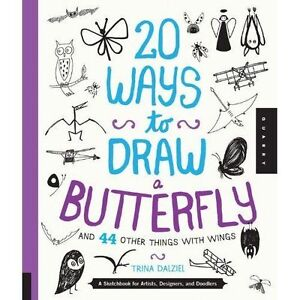 New, 20 Ways to Draw a Butterfly and 44 Other Things with Wings: A Sketchbook fo