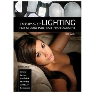 NEW Step-by-step Lighting for Studio Portrait Photography - Smith, Jeff