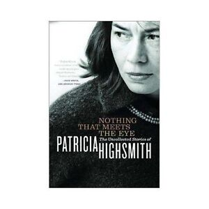 Nothing-That-Meets-the-Eye-The-Uncollected-Stories-of-Patricia-Highsmith-by-Hi