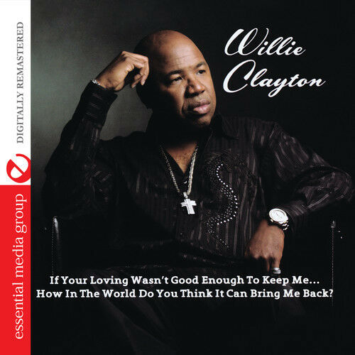 Willie Clayton - If Your Loving Wasn't Good Enough to Keep Me...How [New CD] Man