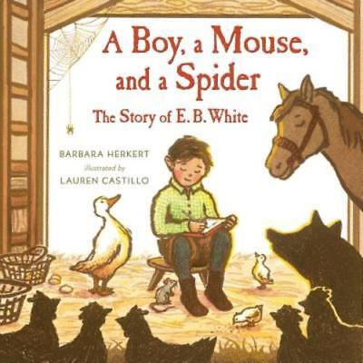 A Boy, a Mouse, and a Spider--The Story of E. B. White by Barbara Herkert: