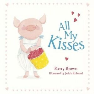 All My Kisses By Kerry Brown - Hardcover