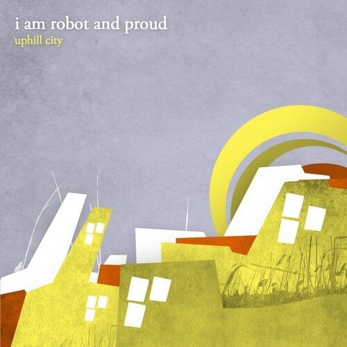 I Am Robot And Proud - Uphill City [new Cd]
