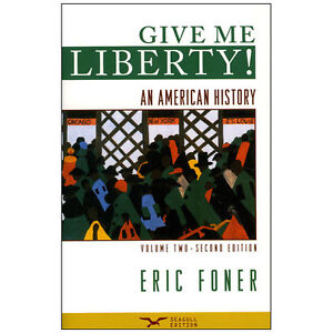 GIVE ME LIBERTY! AN AMERICAN HISTORY by Eric Foner VOL. 2