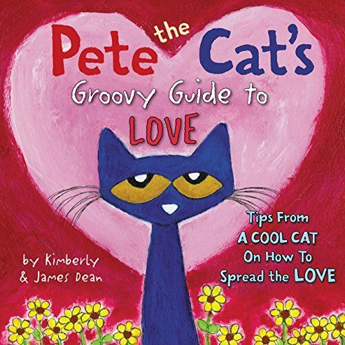 Pete The Cats Groovy Guide To Love By James Dean, Kimberly Dean