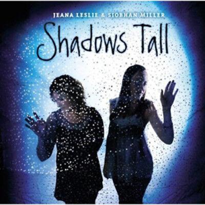 Jeana Leslie & Siobhan Miller : Shadows Tall CD (2010) ***NEW*** Amazing Value