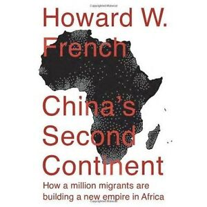 China's Second Continent: How a Million Migrants are Building a New Empire in...
