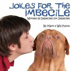 Jokes for the Imbecile: Written by Imbeciles for Imbeciles by Fun 9780692342688