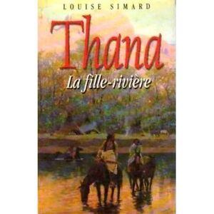 SIMARD, Louise - Thana, tome 1 de 2 : La fille-rivière (rigide)