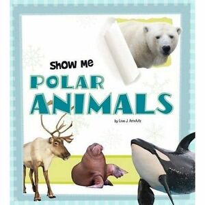 Show-Me-Polar-Animals-by-Lisa-J-Amstutz-Hardback-2017