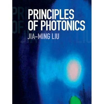 Principles of Photonics by Jia-Ming Liu. Hardcover 9781107164284 Cond=LN:NSD