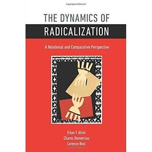 The Dynamics of Radicalization: A Relational and Comparative Perspective by...