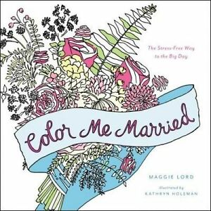 Color Me Married: The Stress-Free Way to the Big Day by Lord, Maggie -Paperback