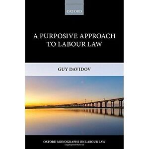 A Purposive Approach to Labour Law by Guy Davidov (Hardback, 2016)