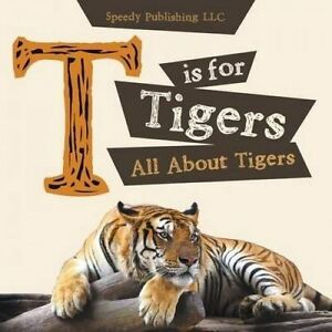 T Is for Tigers (All about Tigers) by Publishing LLC, Speedy -Paperback