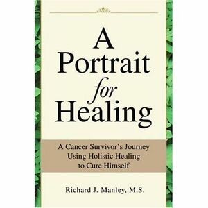 A Portrait for Healing: A Cancer Survivor's Journey Using Holistic Healing to C