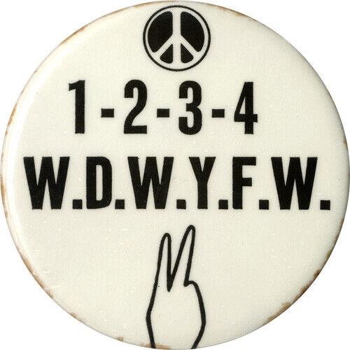Classic Circa 1970 1-2-3-4 W.D.W.Y.F.W. Vietnam War Protest Button (4451)