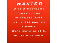 Wanted: 2 or 3 bedrooms house to rent in Telford (No agenties)