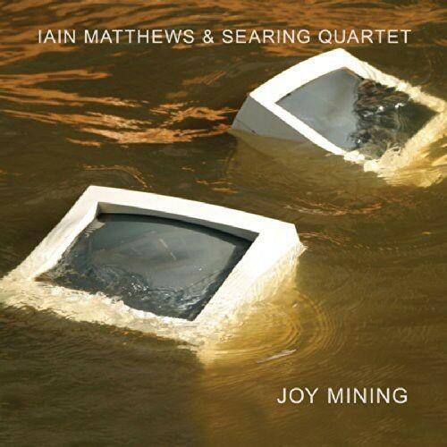 Iain Matthews & Searing Quartet - Joy Mining [New CD]