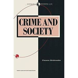 Good, Crime and Society (Sociology for a Changing World), Heidensohn, Frances, B