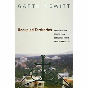 Occupied Territories: The Revolution of Love.... by Garth Hewitt P/B 2014 NEW