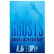Ghosts Along The Mississippi