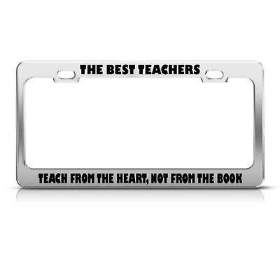 License Plate Frame The Best Teachers Teach from The Heart Not from The (The Best License Plates)