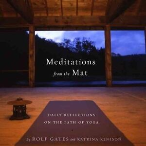 Meditations from the Mat: A Daily Guide for the Practice of Yoga by Rolf...
