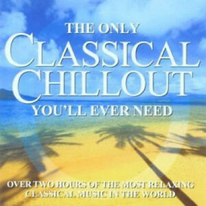 The Only Classical Chillout Album [CD]